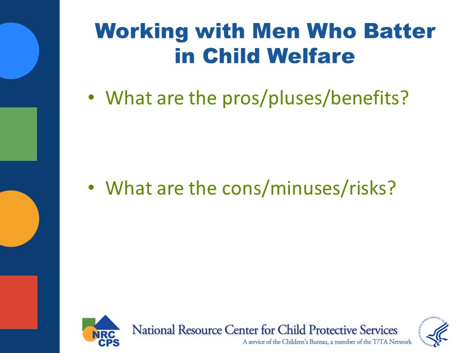 Working with Men Who Batter in Child Welfare What are the pros/pluses/benefits.