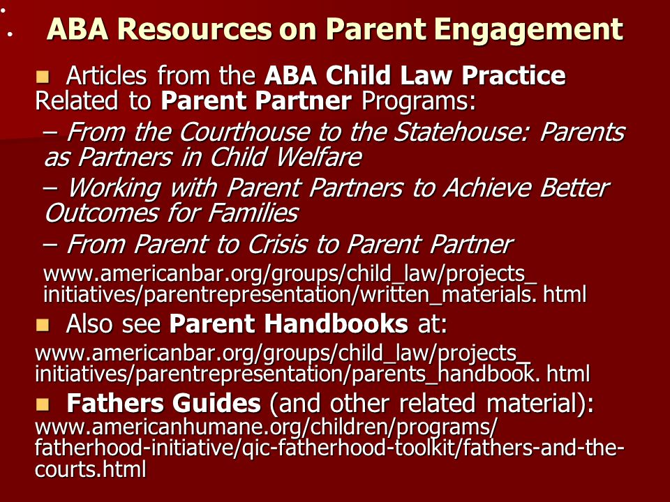 ABA Resources on Parent Engagement Articles from the ABA Child Law Practice Related to Parent Partner Programs: Articles from the ABA Child Law Practi