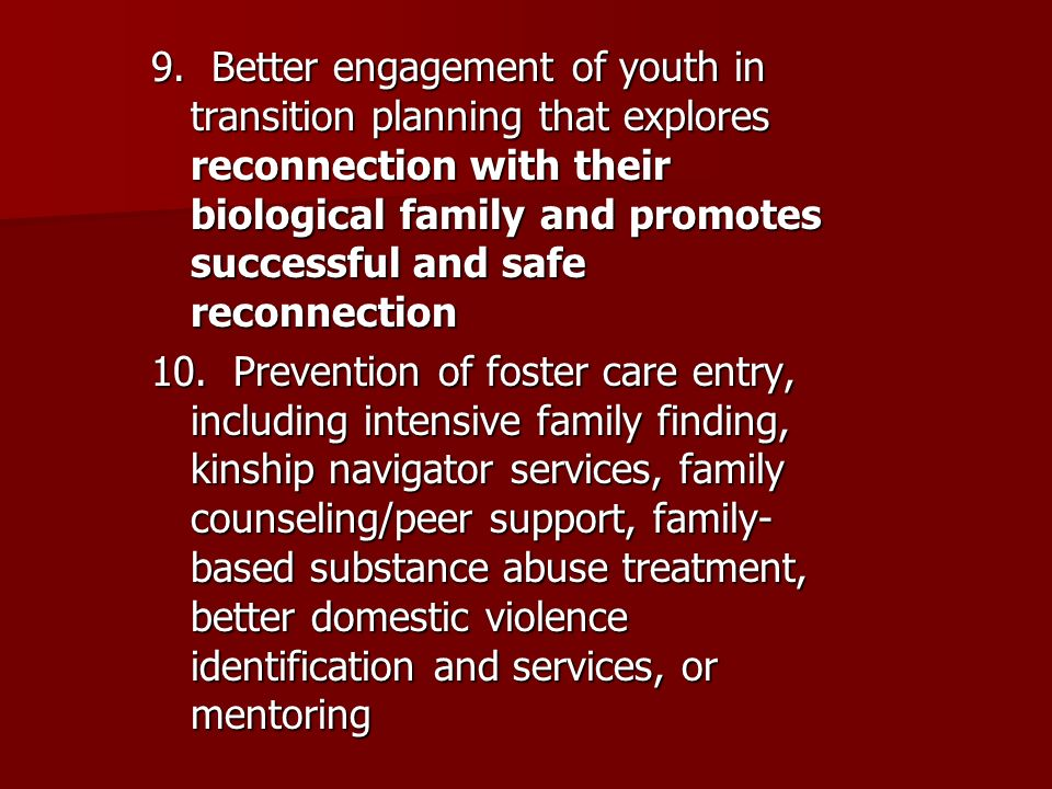 9. Better engagement of youth in transition planning that explores reconnection with their biological family and promotes successful and safe reconnec