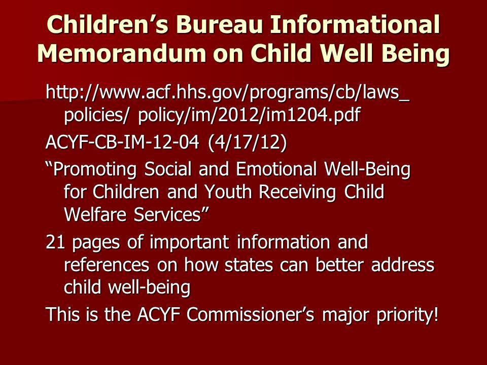 Childrens Bureau Informational Memorandum on Child Well Being http://www.acf.hhs.gov/programs/cb/laws_ policies/ policy/im/2012/im1204.pdf ACYF-CB-IM-