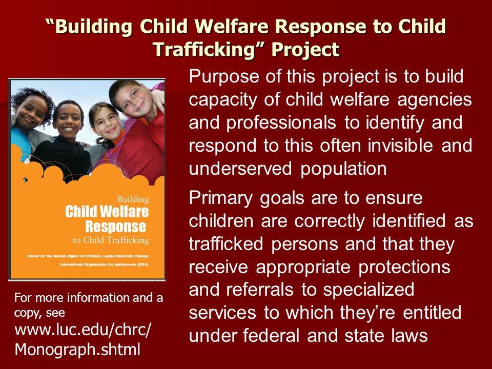 Building Child Welfare Response to Child Trafficking Project Purpose of this project is to build capacity of child welfare agencies and professionals
