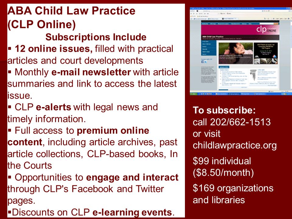 ABA Child Law Practice (CLP Online) Subscriptions Include 12 online issues, filled with practical articles and court developments Monthly e-mail newsl