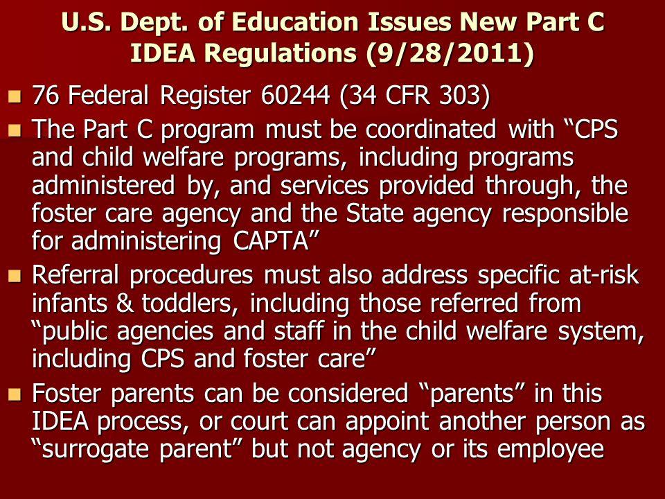 U.S. Dept. of Education Issues New Part C IDEA Regulations (9/28/2011) 76 Federal Register 60244 (34 CFR 303) 76 Federal Register 60244 (34 CFR 303) T
