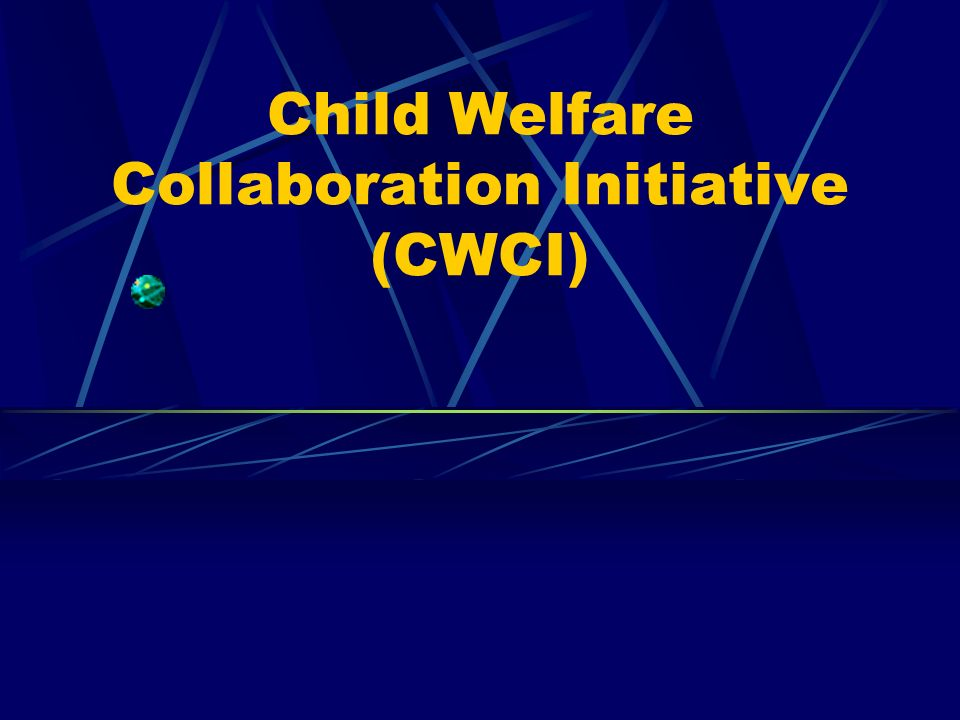 Child Welfare Collaboration Initiative (CWCI)