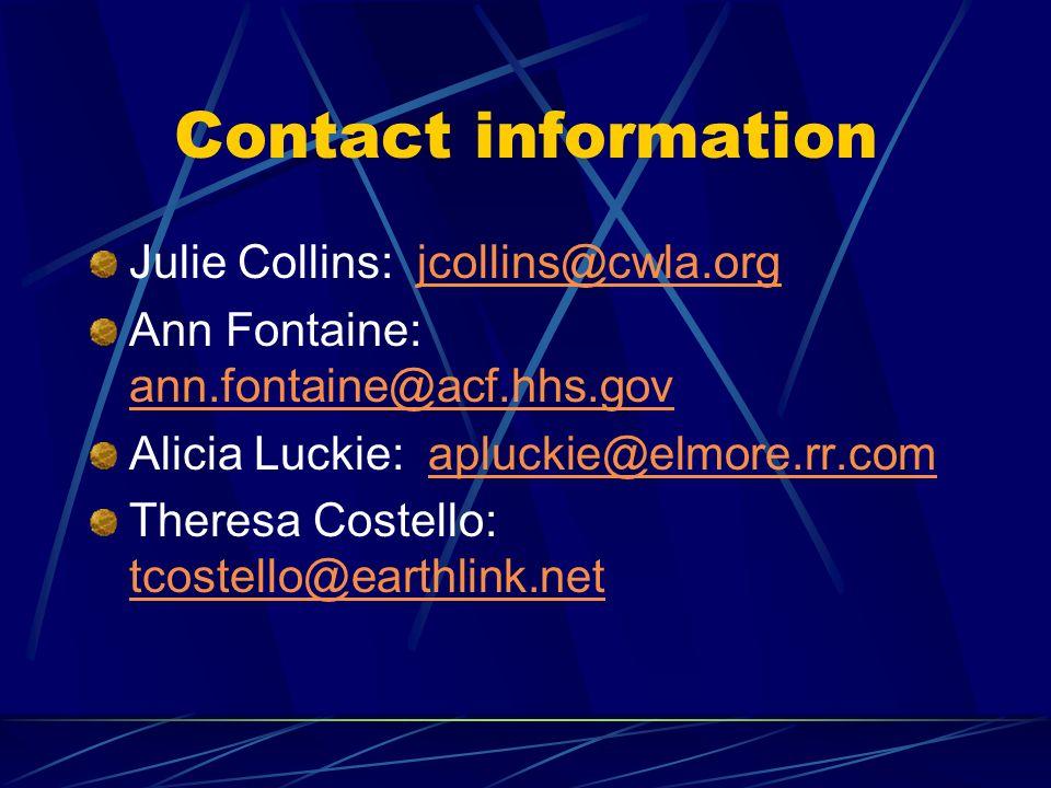 Contact information Julie Collins: jcollins@cwla.orgjcollins@cwla.org Ann Fontaine: ann.fontaine@acf.hhs.gov ann.fontaine@acf.hhs.gov Alicia Luckie: a