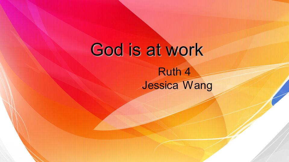 God is at work Ruth 4 Jessica Wang