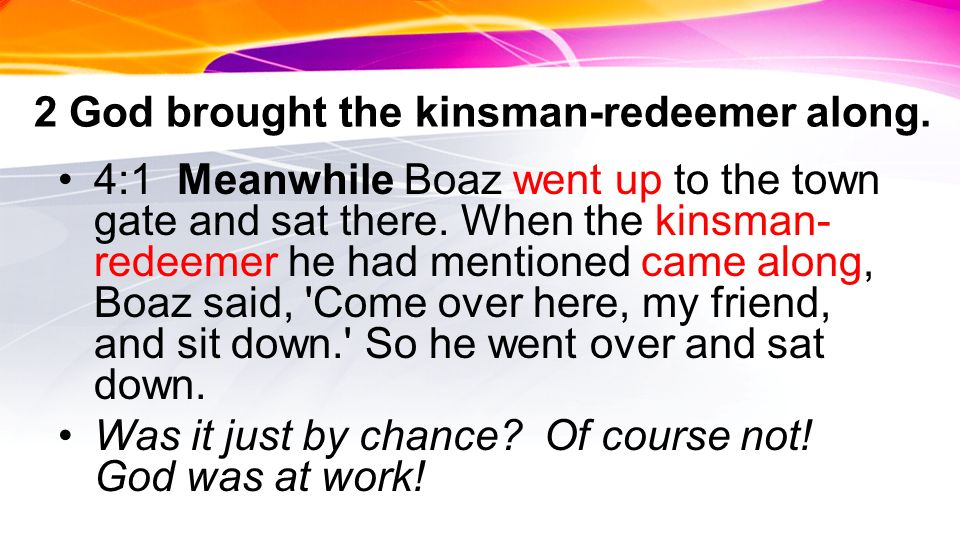 2 God brought the kinsman-redeemer along.