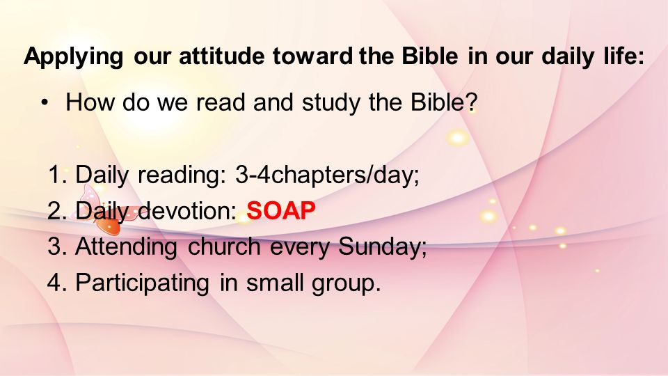 Applying our attitude toward the Bible in our daily life: How do we read and study the Bible.
