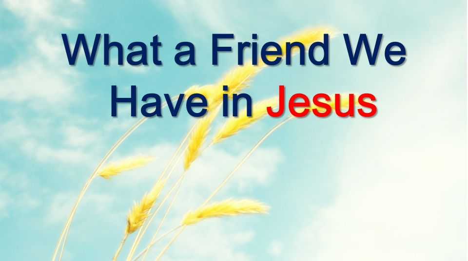 What a friend we have in Jesus all our sins and griefs to bear What a privilege to carry everything to God in prayer What a friend we have in Jesus: Verse 1