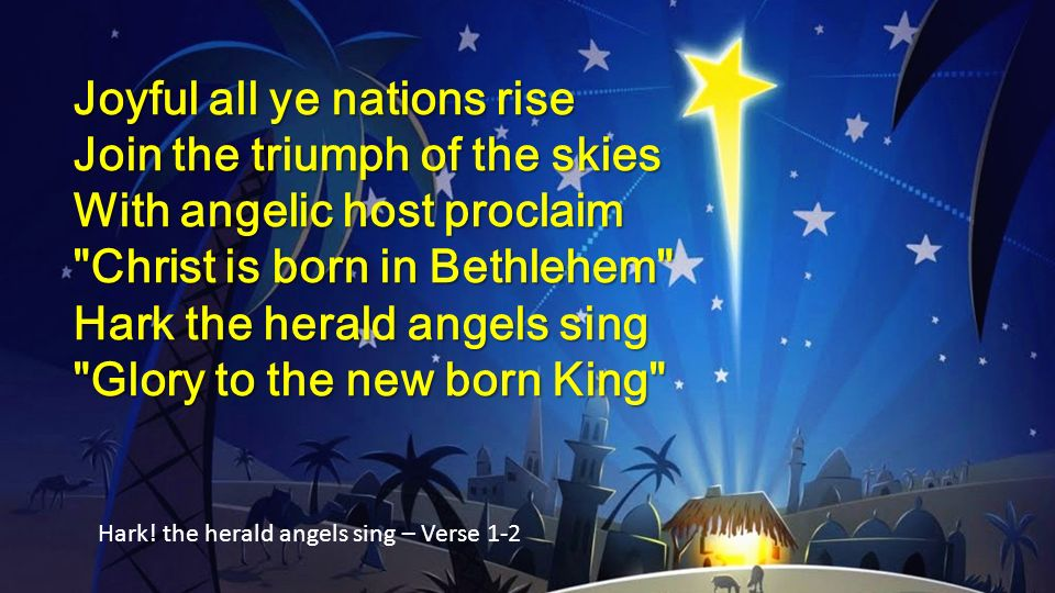 Joyful all ye nations rise Join the triumph of the skies With angelic host proclaim