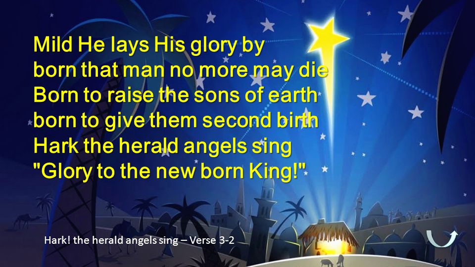 Mild He lays His glory by born that man no more may die Born to raise the sons of earth born to give them second birth Hark the herald angels sing