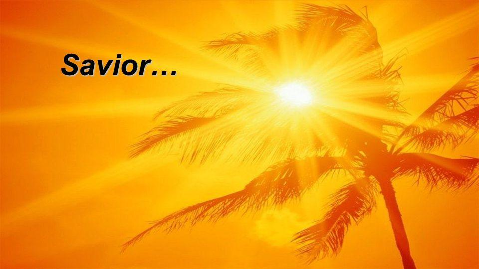 Savior…