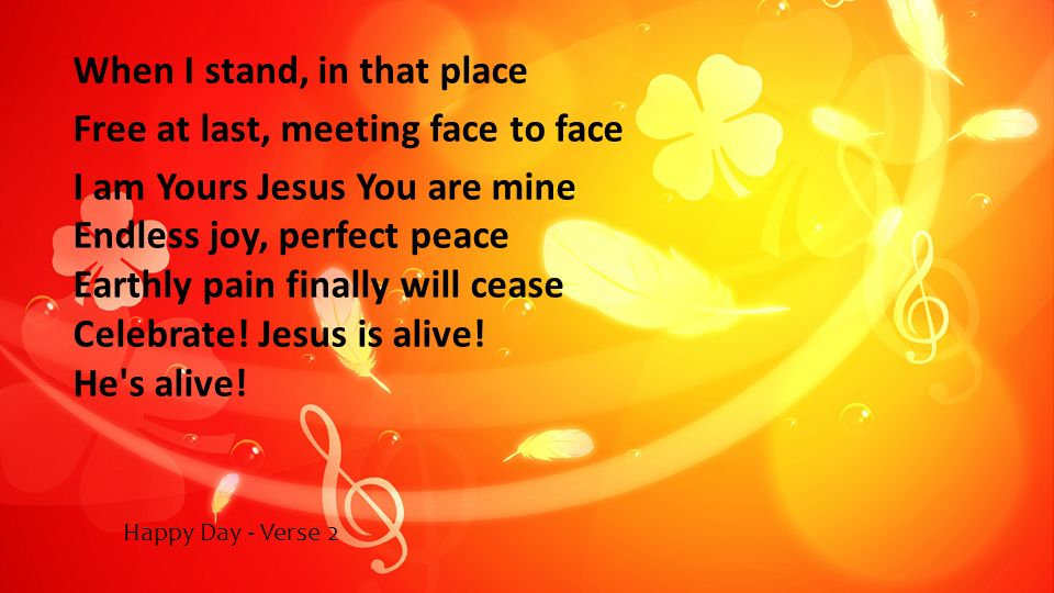 When I stand, in that place Free at last, meeting face to face I am Yours Jesus You are mine Endless joy, perfect peace Earthly pain finally will ceas