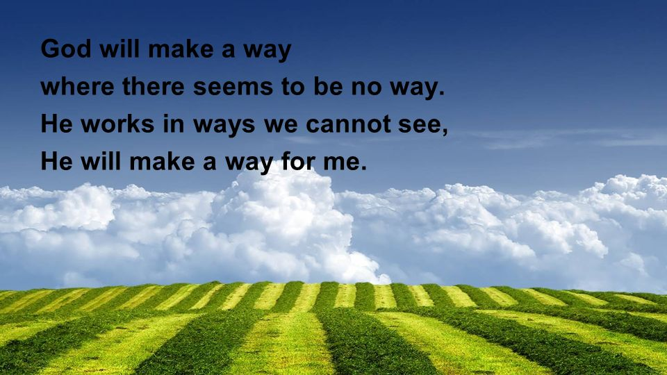 God will make a way where there seems to be no way.