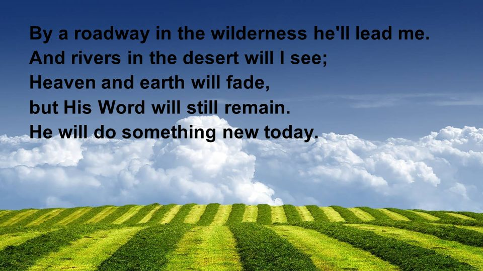 By a roadway in the wilderness he ll lead me.