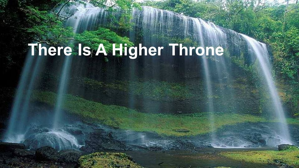 There is a higher throne Than all this world has known, Where faithful ones from every tongue Will one day come.