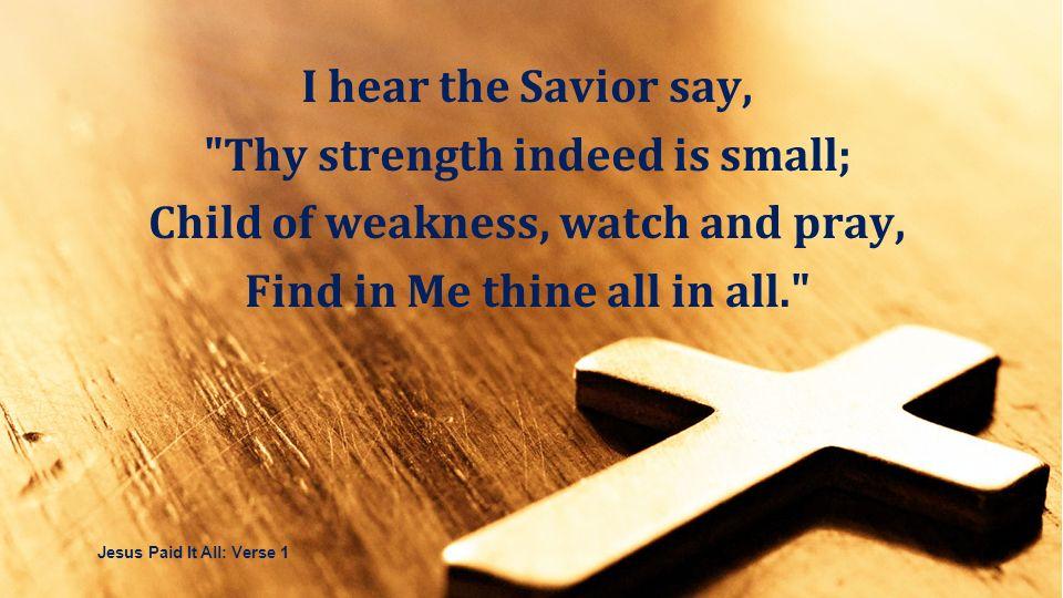 I hear the Savior say,