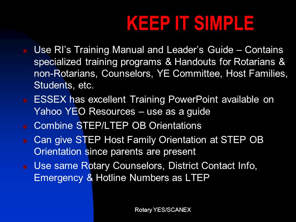 Rotary YES/SCANEX KEEP IT SIMPLE Use RIs Training Manual and Leaders Guide – Contains specialized training programs & Handouts for Rotarians & non-Rot