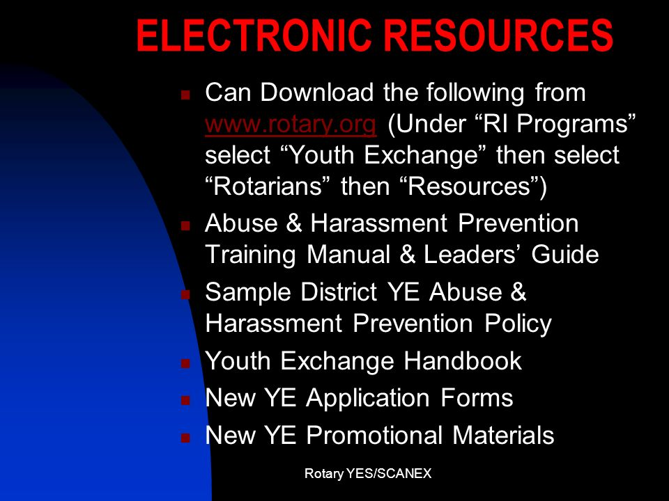 Rotary YES/SCANEX ELECTRONIC RESOURCES Can Download the following from www.rotary.org (Under RI Programs select Youth Exchange then select Rotarians t