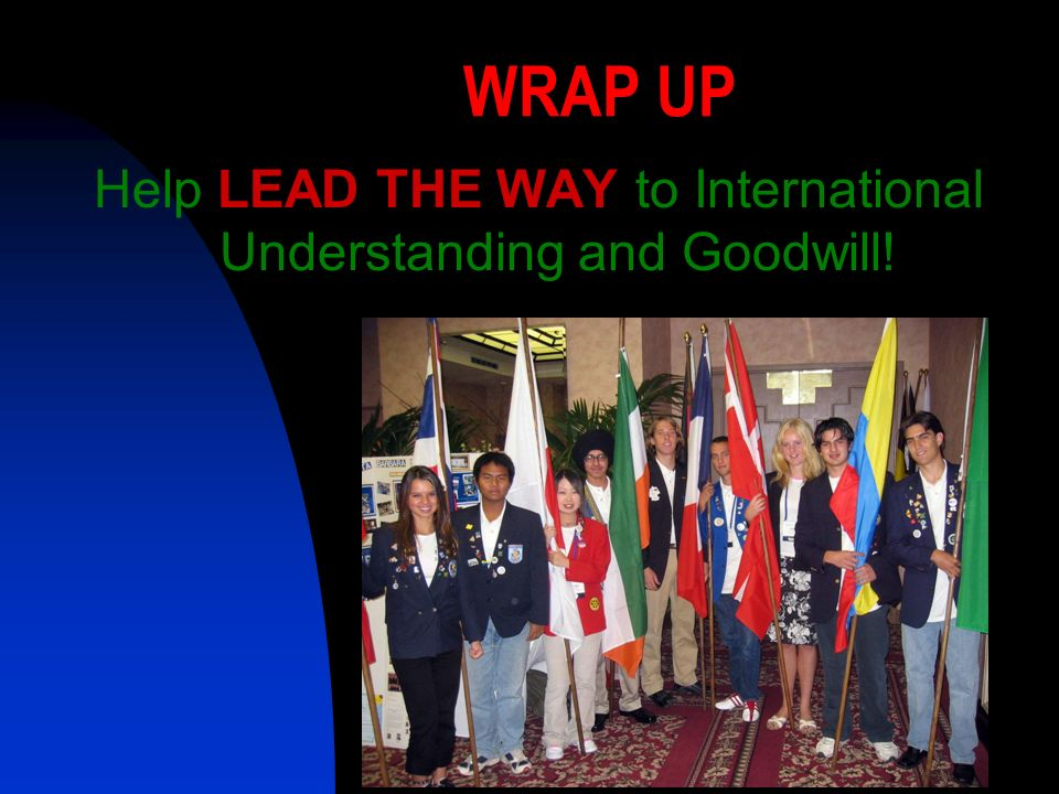 Rotary YES/SCANEX WRAP UP Help LEAD THE WAY to International Understanding and Goodwill!