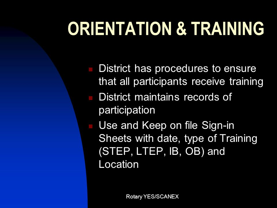 Rotary YES/SCANEX ORIENTATION & TRAINING District has procedures to ensure that all participants receive training District maintains records of partic