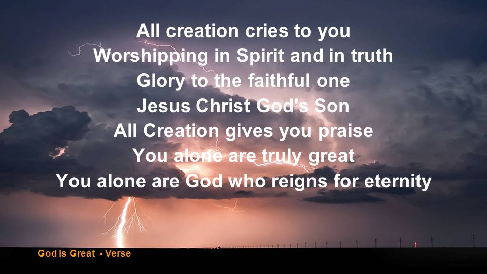 God is great and His praise fills the earth, fills the heavens And Your name will be praised through all the world God is great sing his praise all the earth, all the heavens Cause were living for the Glory of Your name, the glory of your name God is Great - Chorus
