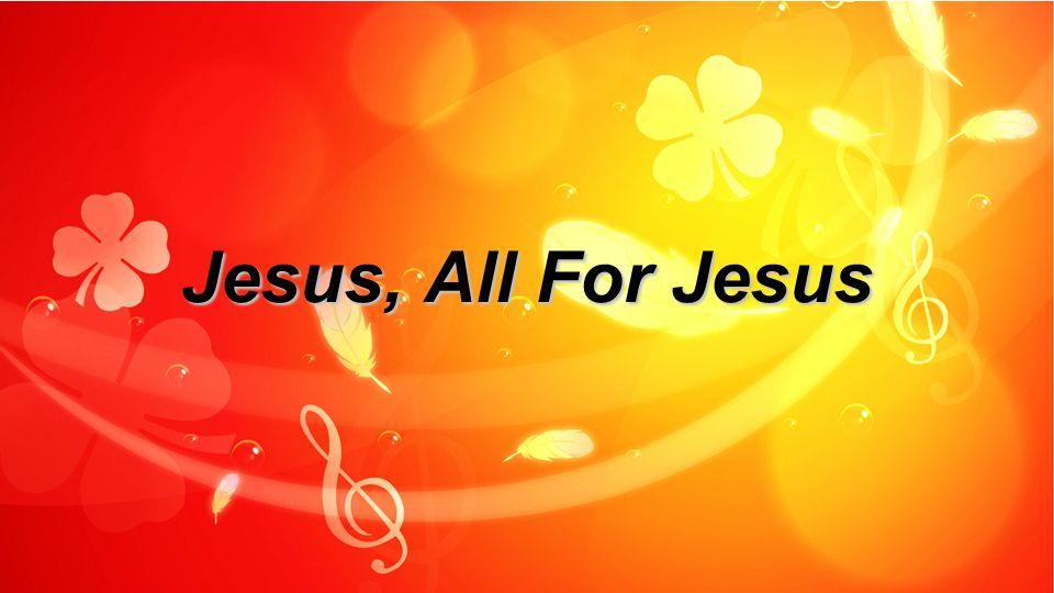 Jesus, All For Jesus