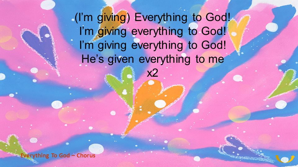 (Im giving) Everything to God! Im giving everything to God! Hes given everything to me x2 Everything To God – Chorus