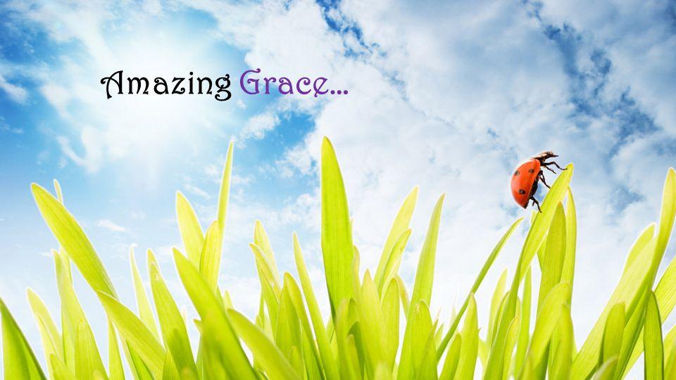 Amazing Grace…