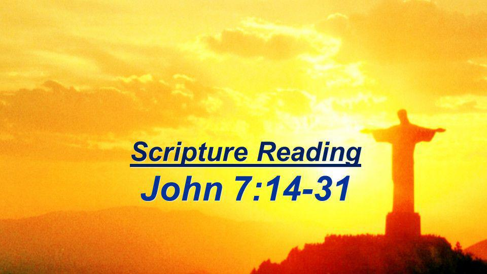 Scripture Reading 14 Not until halfway through the Feast did Jesus go up to the temple courts and begin to teach.