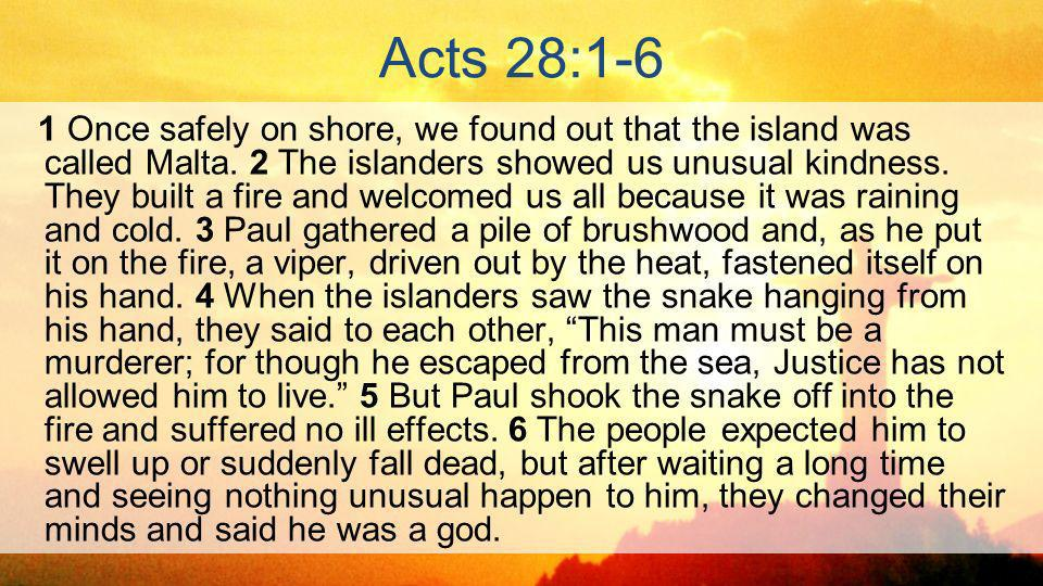 Acts 28:1-6 1 Once safely on shore, we found out that the island was called Malta.