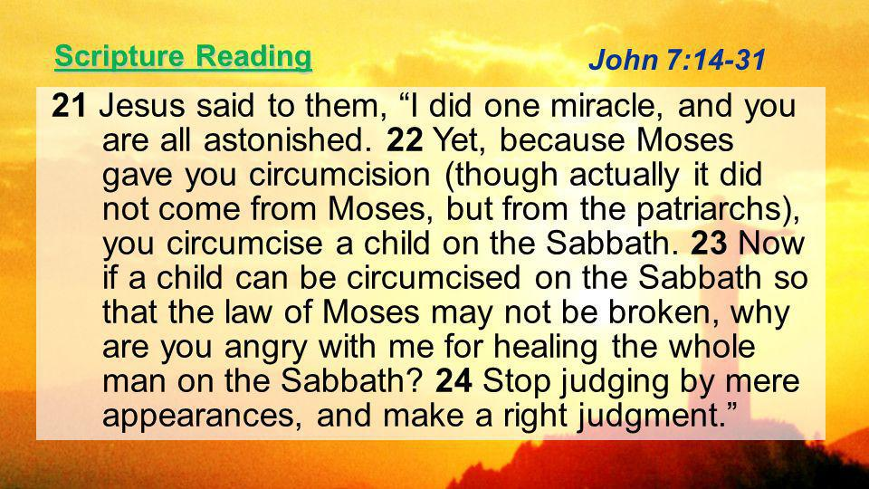 Scripture Reading 21 Jesus said to them, I did one miracle, and you are all astonished.