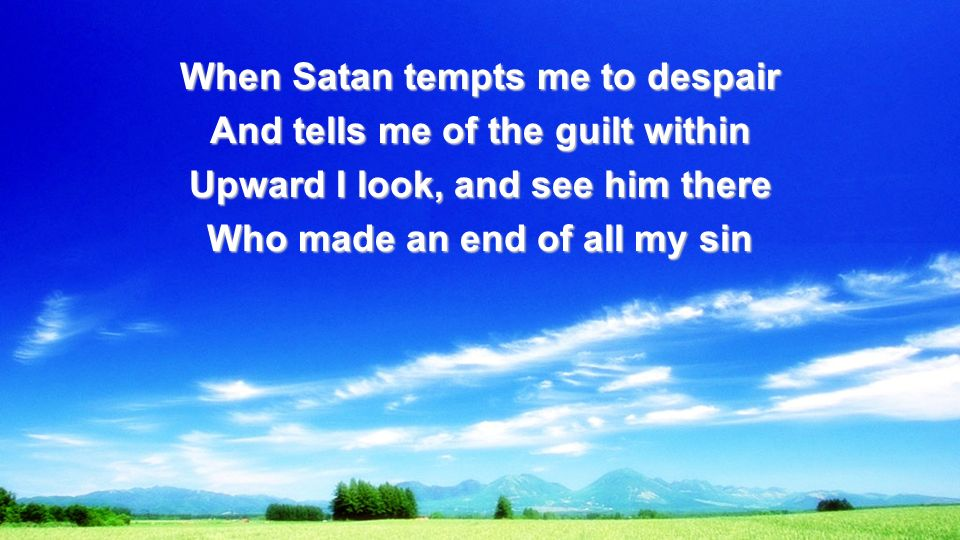 Because a sinless Savior died My sinful soul is counted free For God, the Just, is satisfied To look on Him and pardon me