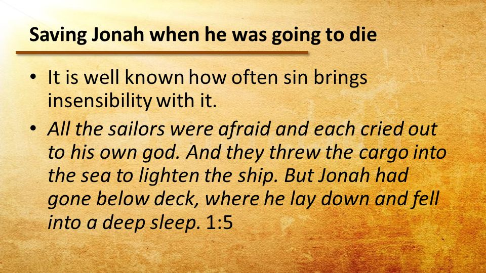 Saving Jonah when he was going to die It is well known how often sin brings insensibility with it.