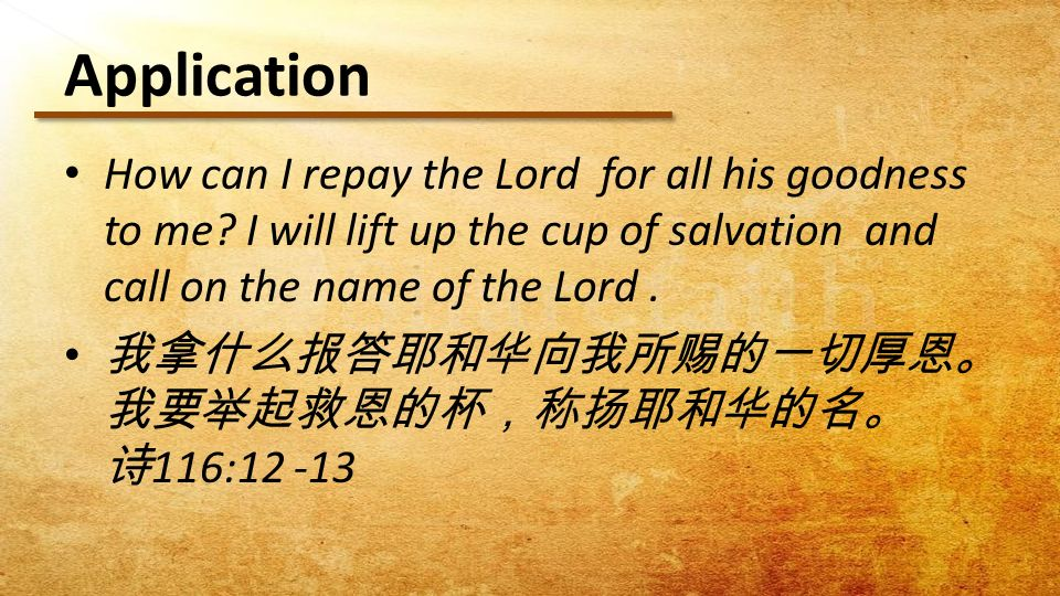 Application How can I repay the Lord for all his goodness to me.