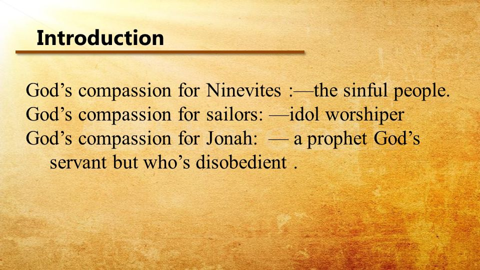 Introduction Gods compassion for Ninevites :the sinful people.