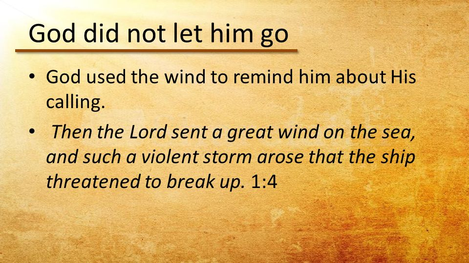 God did not let him go God used the wind to remind him about His calling.