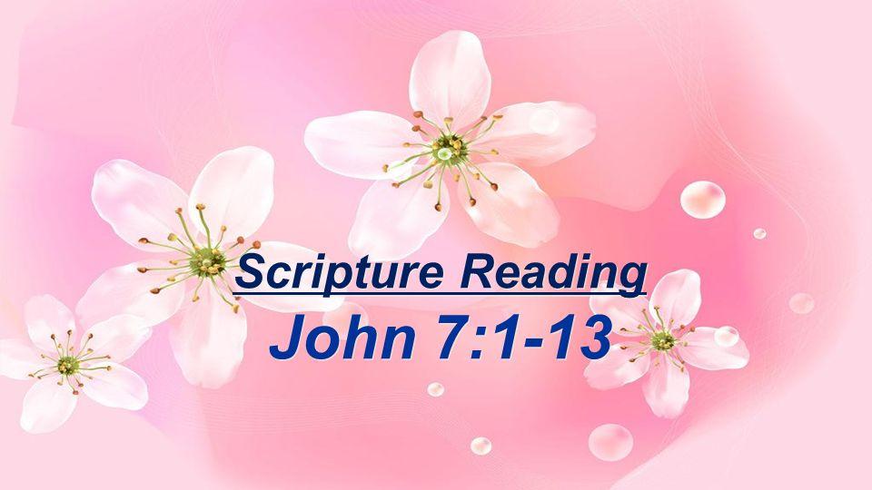 Scripture Reading John 7:1-13