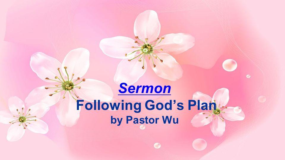Sermon Sermon Following Gods Plan by Pastor Wu