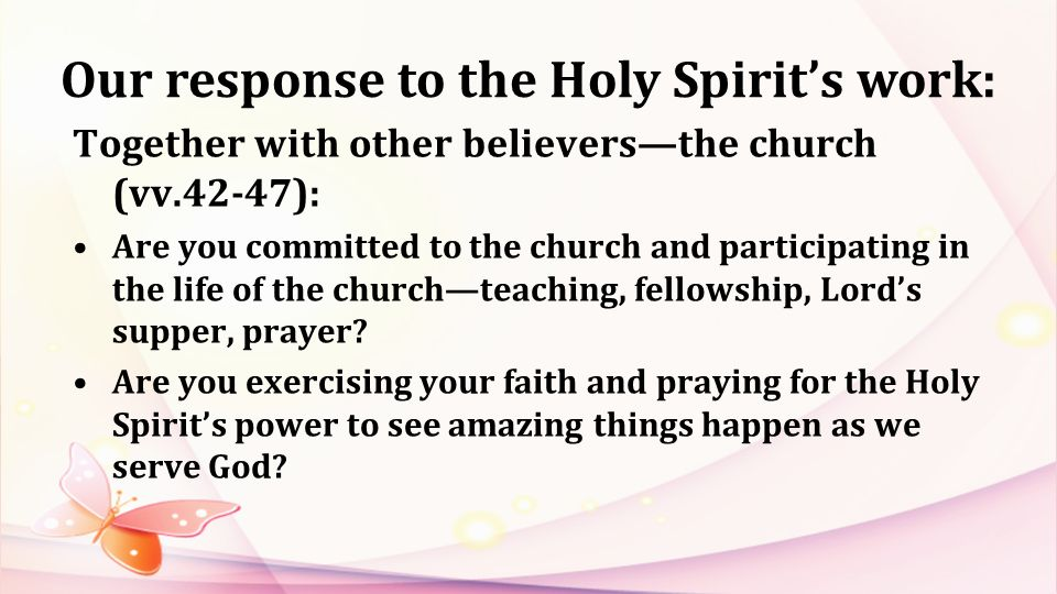 Together with other believersthe church (vv.42-47): Are you committed to the church and participating in the life of the churchteaching, fellowship, Lords supper, prayer.