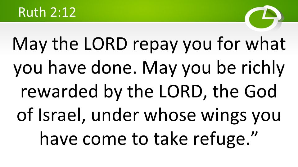 May the LORD repay you for what you have done. May you be richly rewarded by the LORD, the God of Israel, under whose wings you have come to take refu