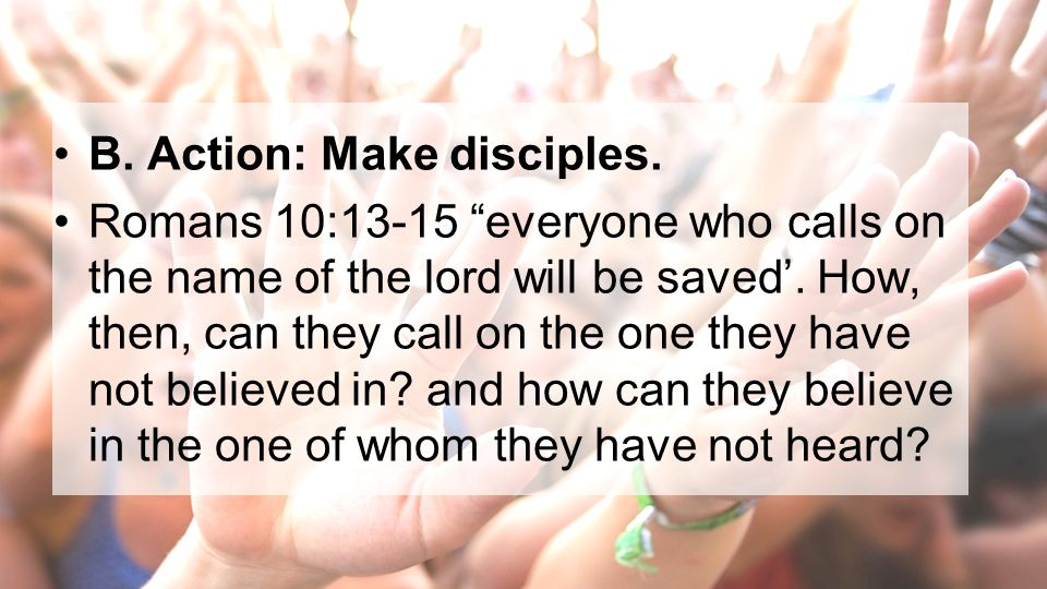 B. Action: Make disciples.