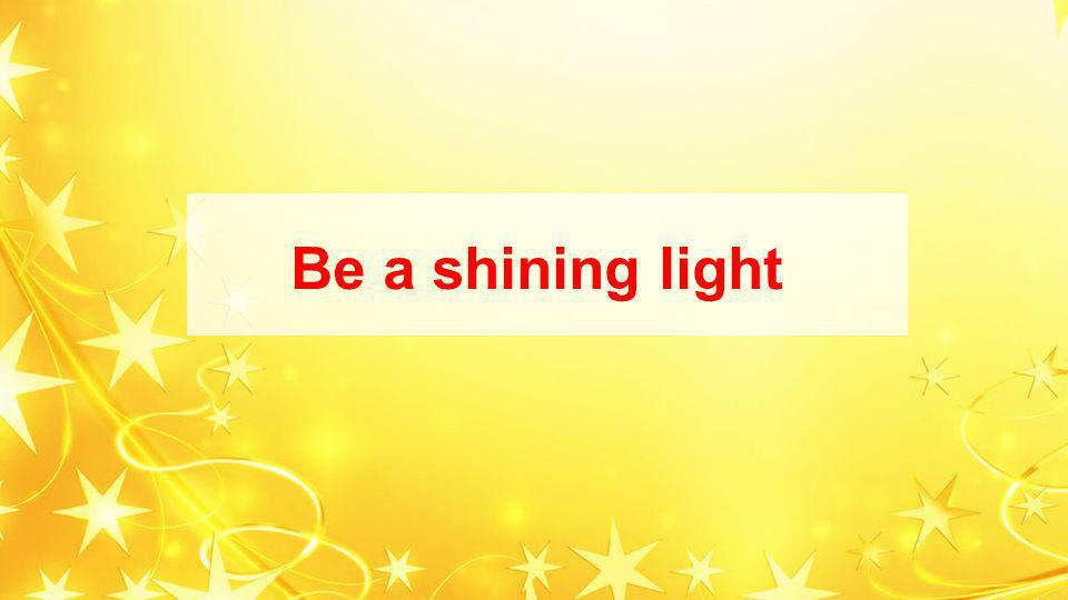 Be a shining light