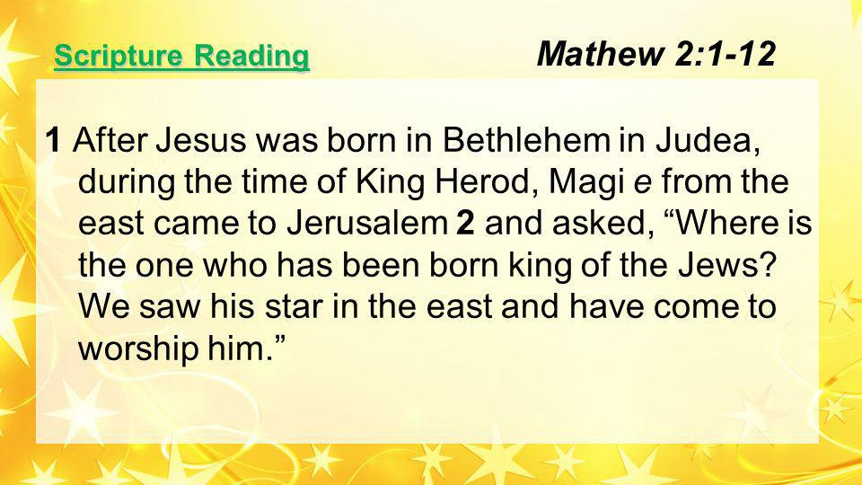 Scripture Reading 3 When King Herod heard this he was disturbed, and all Jerusalem with him.