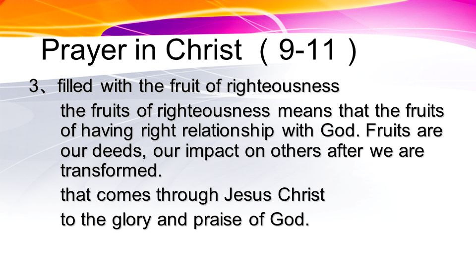 Prayer in Christ 9-11 3 filled with the fruit of righteousness the fruits of righteousness means that the fruits of having right relationship with God.