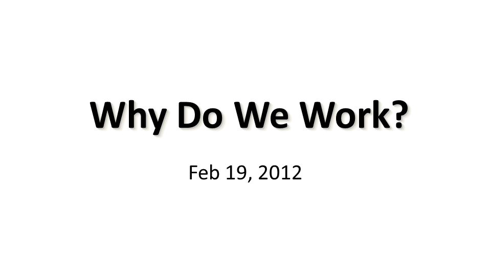 Feb 19, 2012 Why Do We Work Why Do We Work