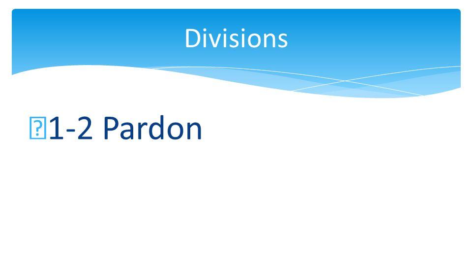 1-2 Pardon Divisions
