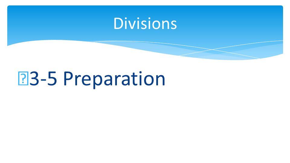 3-5 Preparation Divisions