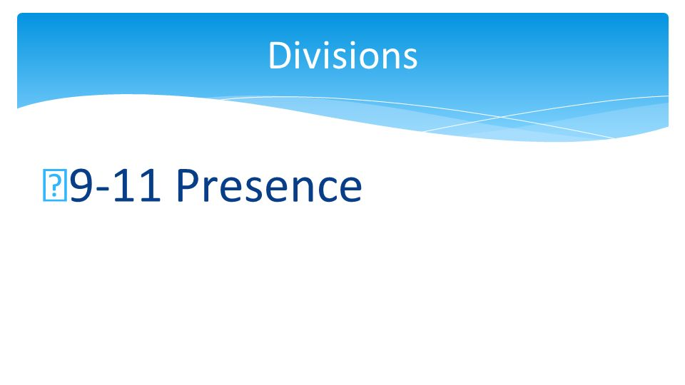 9-11 Presence Divisions