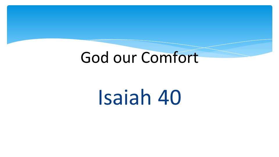 God our Comfort Isaiah 40